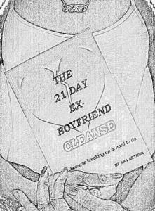 """The 21-Day Ex-boyfriend Cleanse... """"because breaking up is hard to do"""" Www.thebreakupseries.com"""